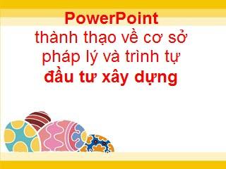 powerpoint-co-so-phap-ly-dau-tu-xay-dung_c48967f4255e5715b14f041a89a125ed.jpg